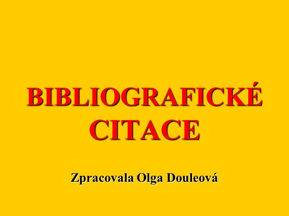 BIBLIOGRAFICKÉ CITACE Zpracovala Olga Douleová