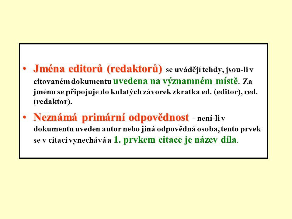 Jména editorů (redaktorů)Jména editorů (redaktorů) se uvádějí tehdy, jsou-li v citovaném dokumentu uvedena na významném místě.