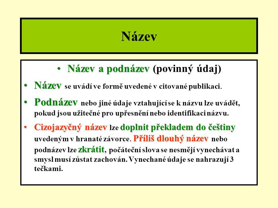 Název Název a podnázevNázev a podnázev (povinný údaj) NázevNázev se uvádí ve formě uvedené v citované publikaci.