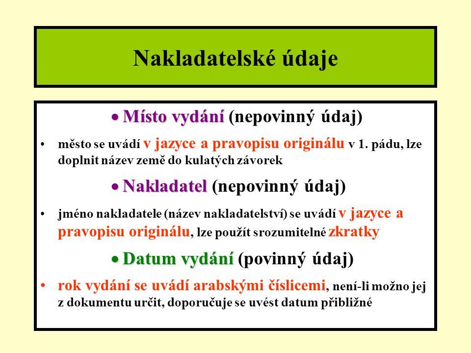 Nakladatelské údaje  Místo vydání  Místo vydání (nepovinný údaj) město se uvádí v jazyce a pravopisu originálu v 1.