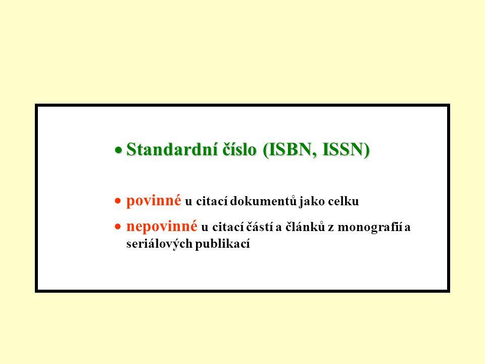  Standardní číslo (ISBN, ISSN)  povinné u citací dokumentů jako celku  nepovinné u citací částí a článků z monografií a seriálových publikací