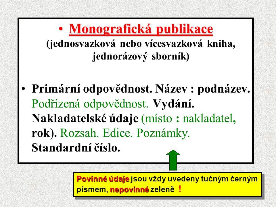 Monografická publikaceMonografická publikace (jednosvazková nebo vícesvazková kniha, jednorázový sborník) Primární odpovědnost.