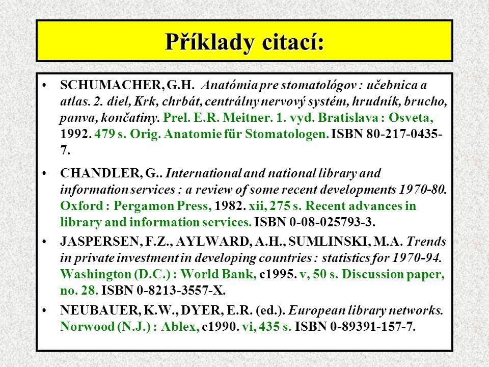 Příklady citací: SCHUMACHER, G.H.Anatómia pre stomatológov : učebnica a atlas.