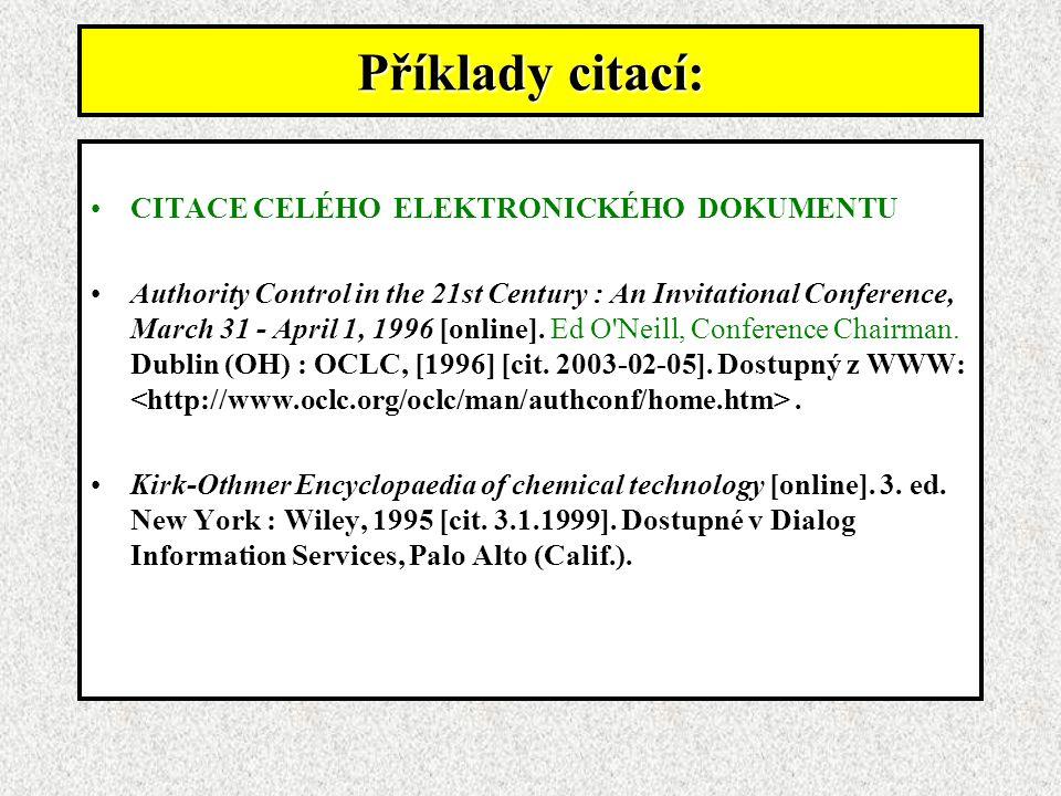Příklady citací: CITACE CELÉHO ELEKTRONICKÉHO DOKUMENTU Authority Control in the 21st Century : An Invitational Conference, March 31 - April 1, 1996 [online].