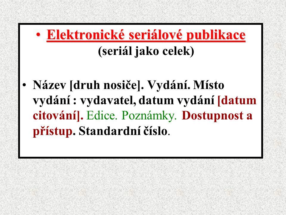 Elektronické seriálové publikaceElektronické seriálové publikace (seriál jako celek) Název [druh nosiče].