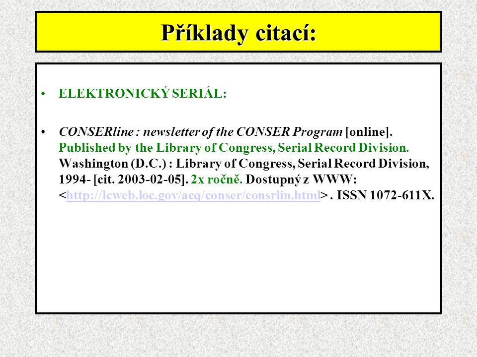 Příklady citací: ELEKTRONICKÝ SERIÁL: CONSERline : newsletter of the CONSER Program [online].