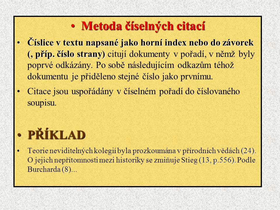 Metoda číselných citacíMetoda číselných citací Číslice v textu napsané jako horní index nebo do závorek (, příp.