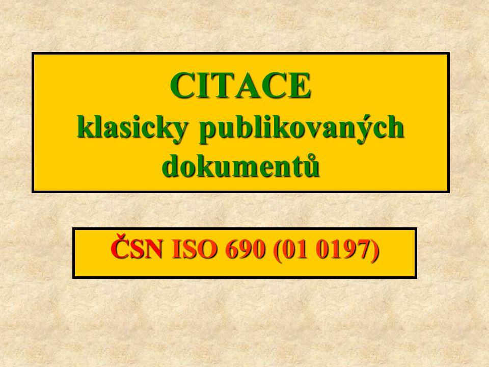 Příklady citací: ELEKTRONICKÉ FÓRUM, KONFERENCE PASC-L (Public access computer systems forum) [online].