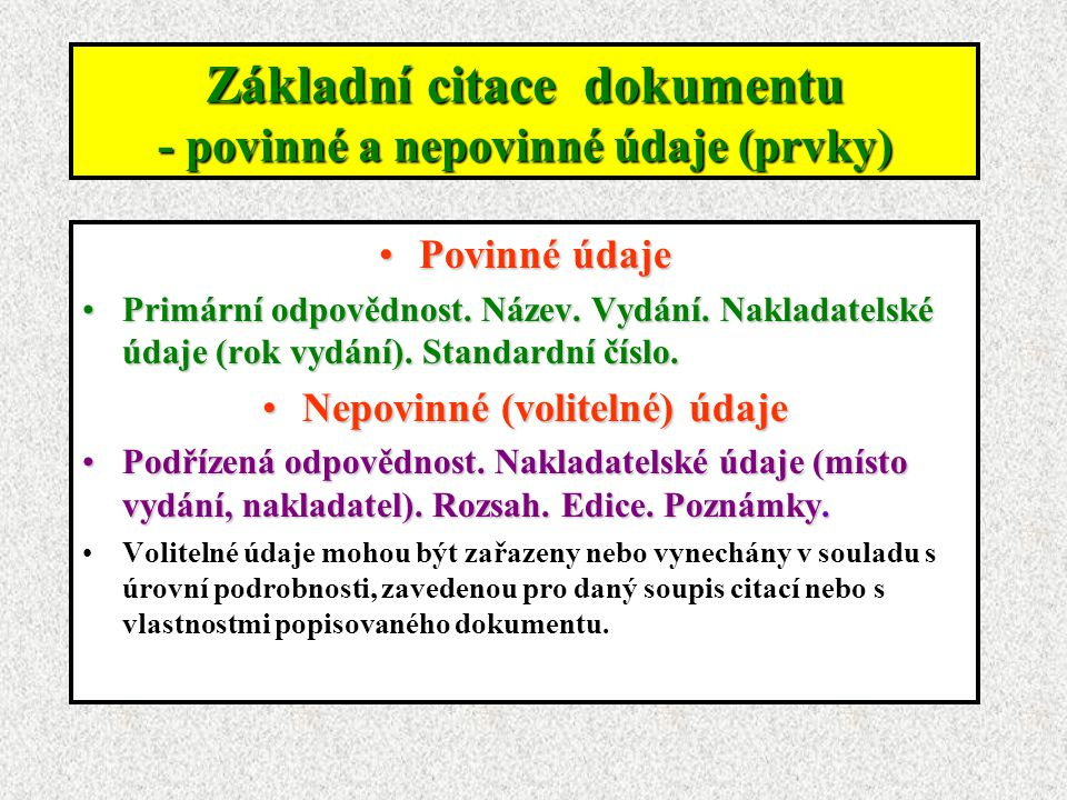 Uvádění prvků (údajů) v citaci přepisují tak, jak jsou uvedeny v originálutransliterace nebo romanizace zkratky jednotná forma interpunkceÚdaje v citacích se přepisují tak, jak jsou uvedeny v originálu (kniha, časopis).