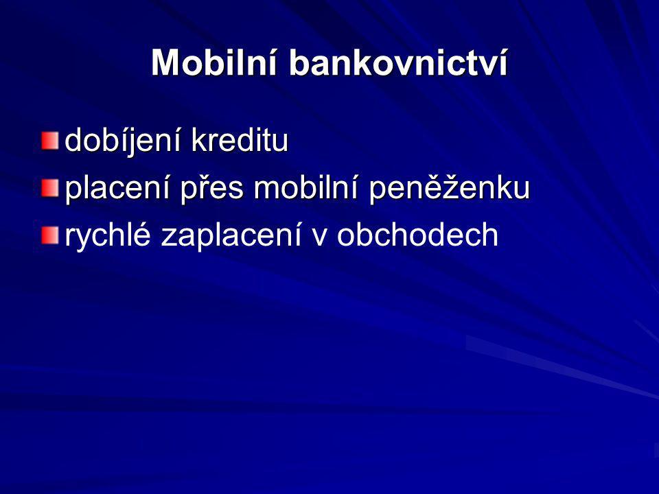 Mobilní bankovnictví dobíjení kreditu placení přes mobilní peněženku rychlé zaplacení v obchodech