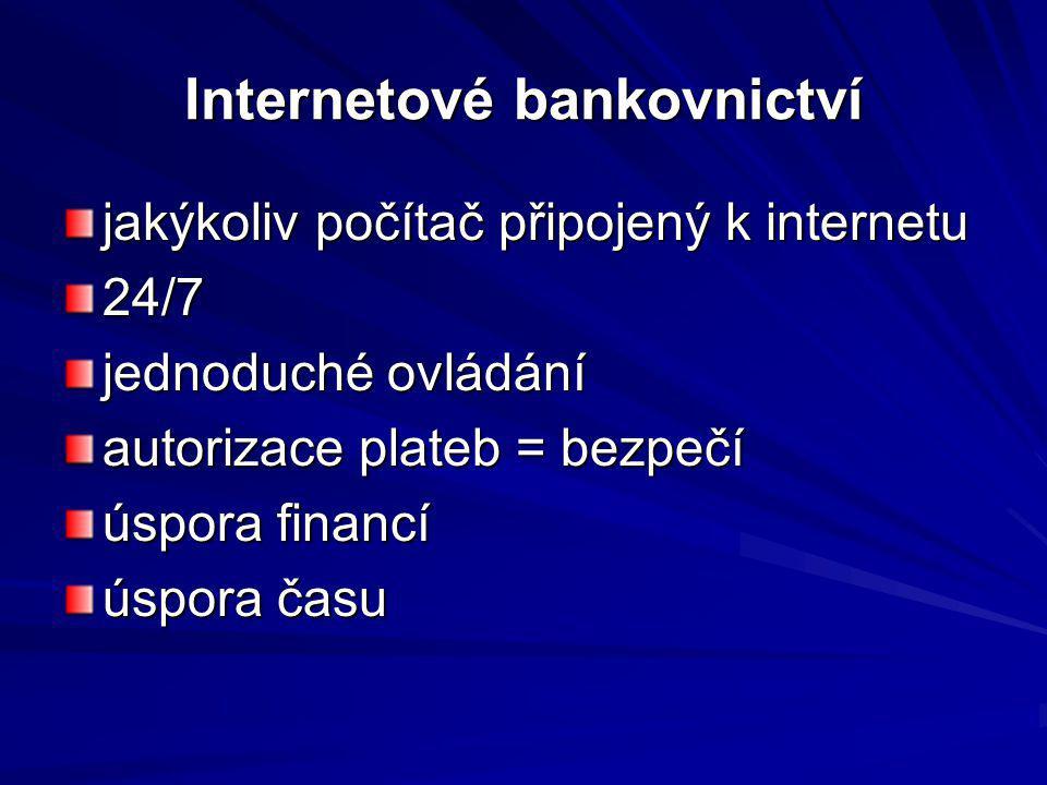 Internetové bankovnictví jakýkoliv počítač připojený k internetu 24/7 jednoduché ovládání autorizace plateb = bezpečí úspora financí úspora času