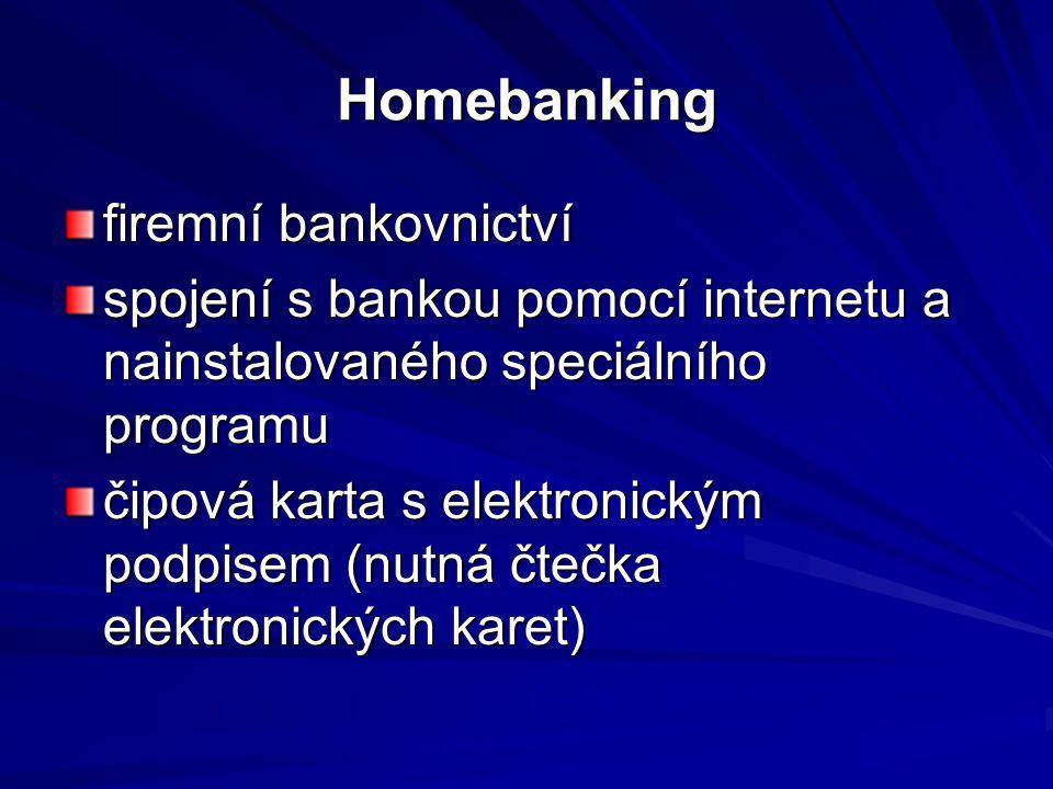 Homebanking firemní bankovnictví spojení s bankou pomocí internetu a nainstalovaného speciálního programu čipová karta s elektronickým podpisem (nutná