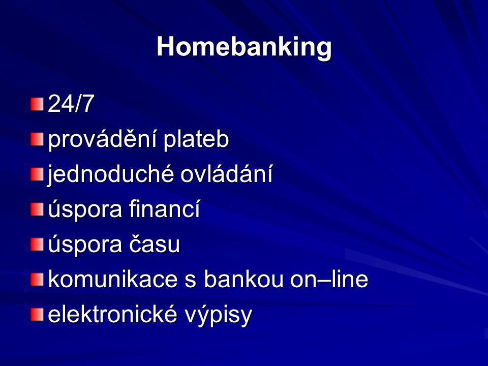 Homebanking 24/7 provádění plateb jednoduché ovládání úspora financí úspora času komunikace s bankou on–line elektronické výpisy