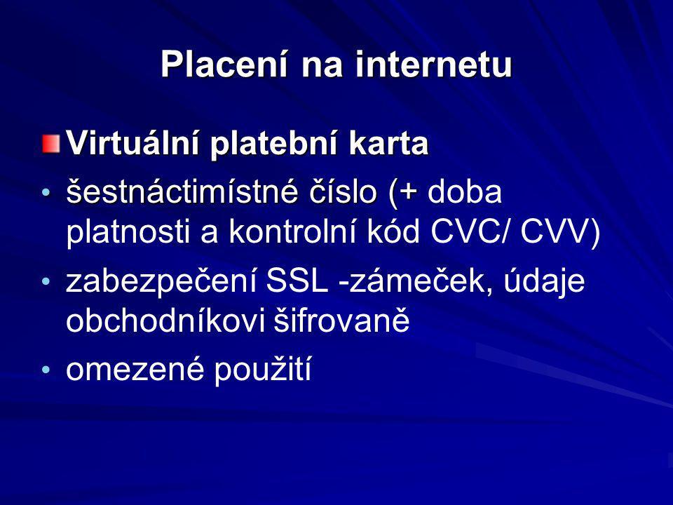 Placení na internetu Virtuální platební karta šestnáctimístné číslo (+ šestnáctimístné číslo (+ doba platnosti a kontrolní kód CVC/ CVV) zabezpečení S