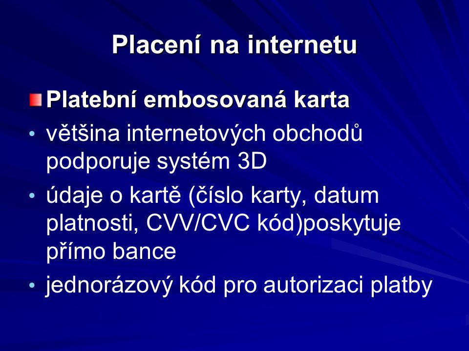 Placení na internetu Platební embosovaná karta většina internetových obchodů podporuje systém 3D údaje o kartě (číslo karty, datum platnosti, CVV/CVC