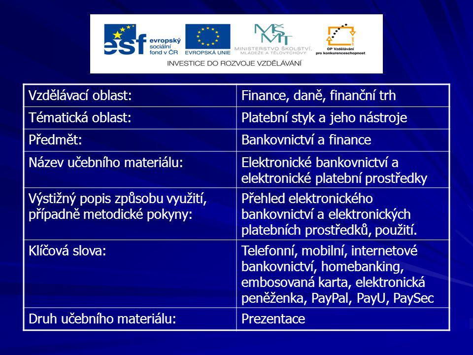 Vzdělávací oblast:Finance, daně, finanční trh Tématická oblast:Platební styk a jeho nástroje Předmět:Bankovnictví a finance Název učebního materiálu:E