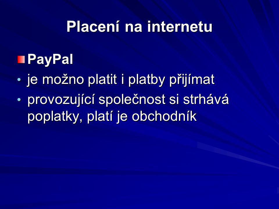 Placení na internetu PayPal je možno platit i platby přijímat je možno platit i platby přijímat provozující společnost si strhává poplatky, platí je o