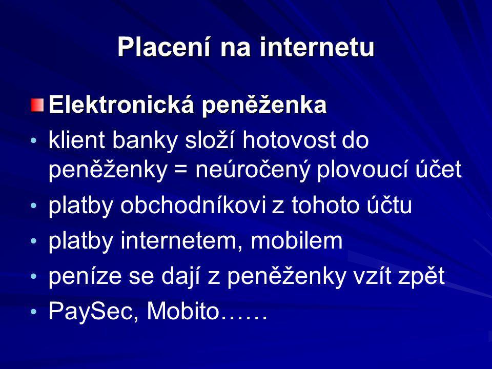 Placení na internetu Elektronická peněženka klient banky složí hotovost do peněženky = neúročený plovoucí účet platby obchodníkovi z tohoto účtu platb