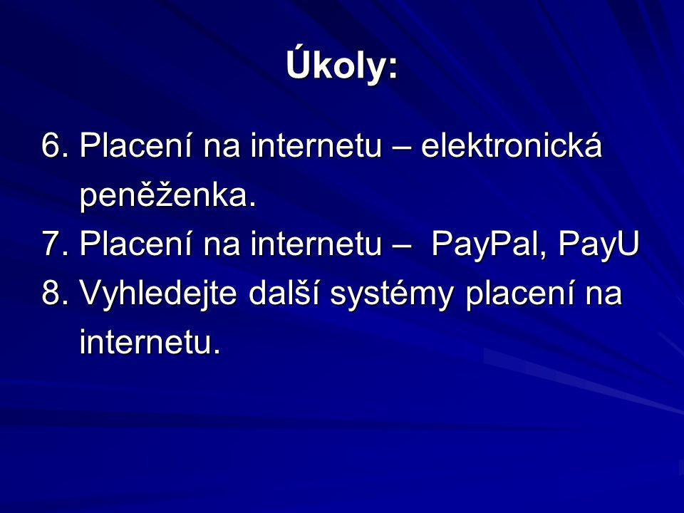 Úkoly: 6. Placení na internetu – elektronická peněženka. peněženka. 7. Placení na internetu – PayPal, PayU 8. Vyhledejte další systémy placení na inte