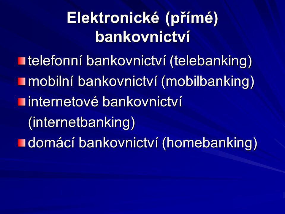 Elektronické (přímé) bankovnictví telefonní bankovnictví (telebanking) mobilní bankovnictví (mobilbanking) internetové bankovnictví (internetbanking)