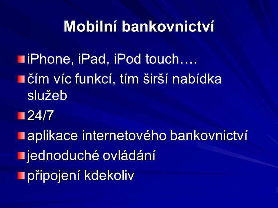 Mobilní bankovnictví iPhone, iPad, iPod touch…. čím víc funkcí, tím širší nabídka služeb24/7 aplikace internetového bankovnictví jednoduché ovládání p