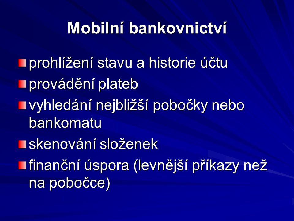 Mobilní bankovnictví prohlížení stavu a historie účtu provádění plateb vyhledání nejbližší pobočky nebo bankomatu skenování složenek finanční úspora (