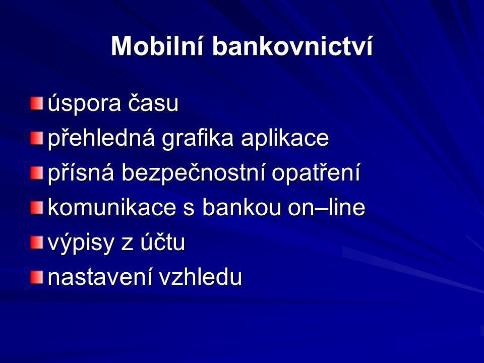 Mobilní bankovnictví úspora času přehledná grafika aplikace přísná bezpečnostní opatření komunikace s bankou on–line výpisy z účtu nastavení vzhledu