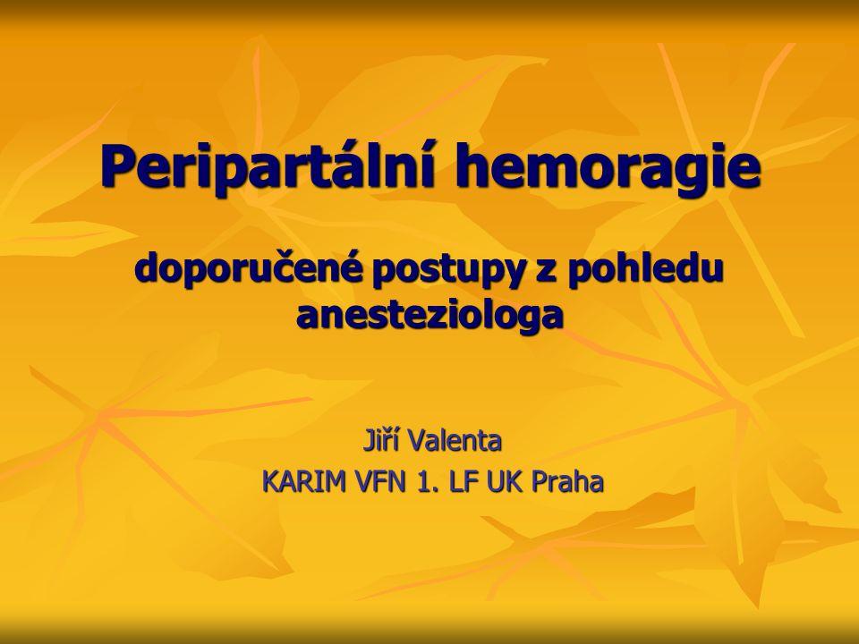Peripartální hemoragie doporučené postupy z pohledu anesteziologa Jiří Valenta KARIM VFN 1. LF UK Praha