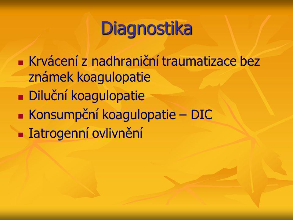 Diagnostika Krvácení z nadhraniční traumatizace bez známek koagulopatie Diluční koagulopatie Konsumpční koagulopatie – DIC Iatrogenní ovlivnění