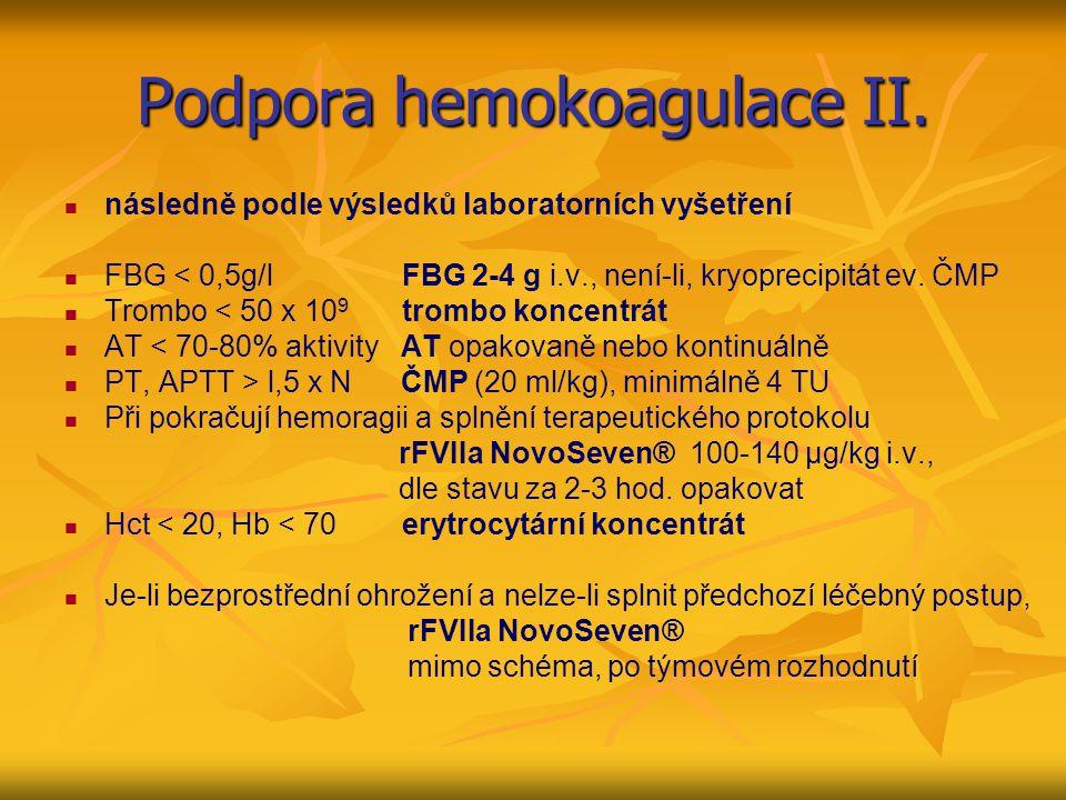 Podpora hemokoagulace II. následně podle výsledků laboratorních vyšetření FBG < 0,5g/l FBG 2-4 g i.v., není-li, kryoprecipitát ev. ČMP Trombo < 50 x 1