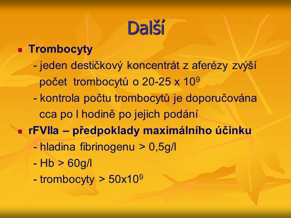 Další Trombocyty - jeden destičkový koncentrát z aferézy zvýší počet trombocytů o 20-25 x 10 9 - kontrola počtu trombocytů je doporučována cca po l ho