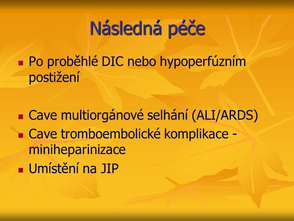 Následná péče Po proběhlé DIC nebo hypoperfúzním postižení Cave multiorgánové selhání (ALI/ARDS) Cave tromboembolické komplikace - miniheparinizace Um