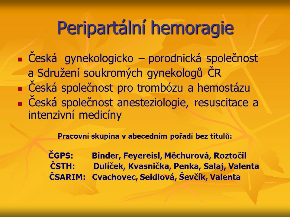 Peripartální hemoragie Česká gynekologicko – porodnická společnost a Sdružení soukromých gynekologů ČR Česká společnost pro trombózu a hemostázu Česká