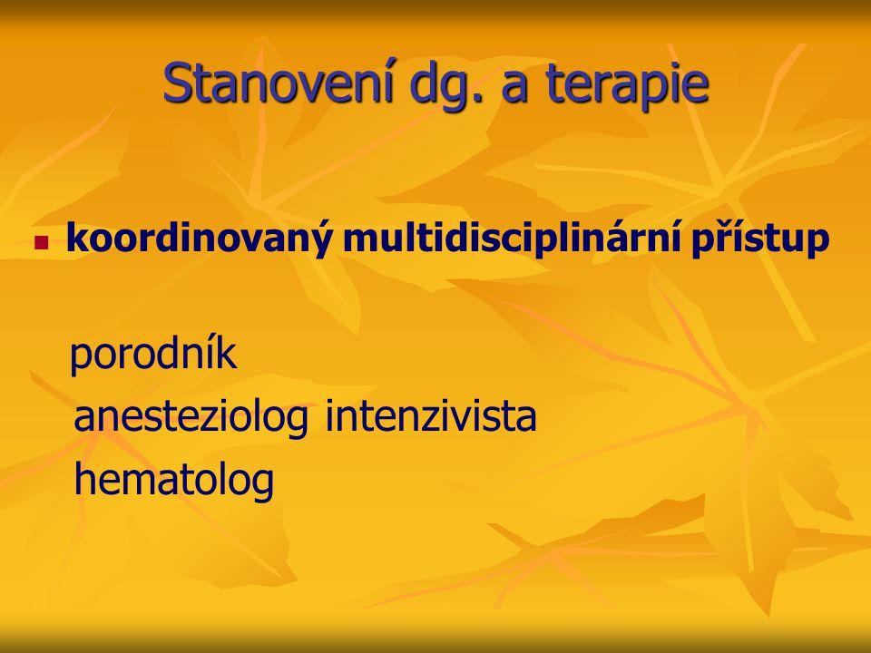 Stanovení dg. a terapie koordinovaný multidisciplinární přístup porodník anesteziolog intenzivista hematolog