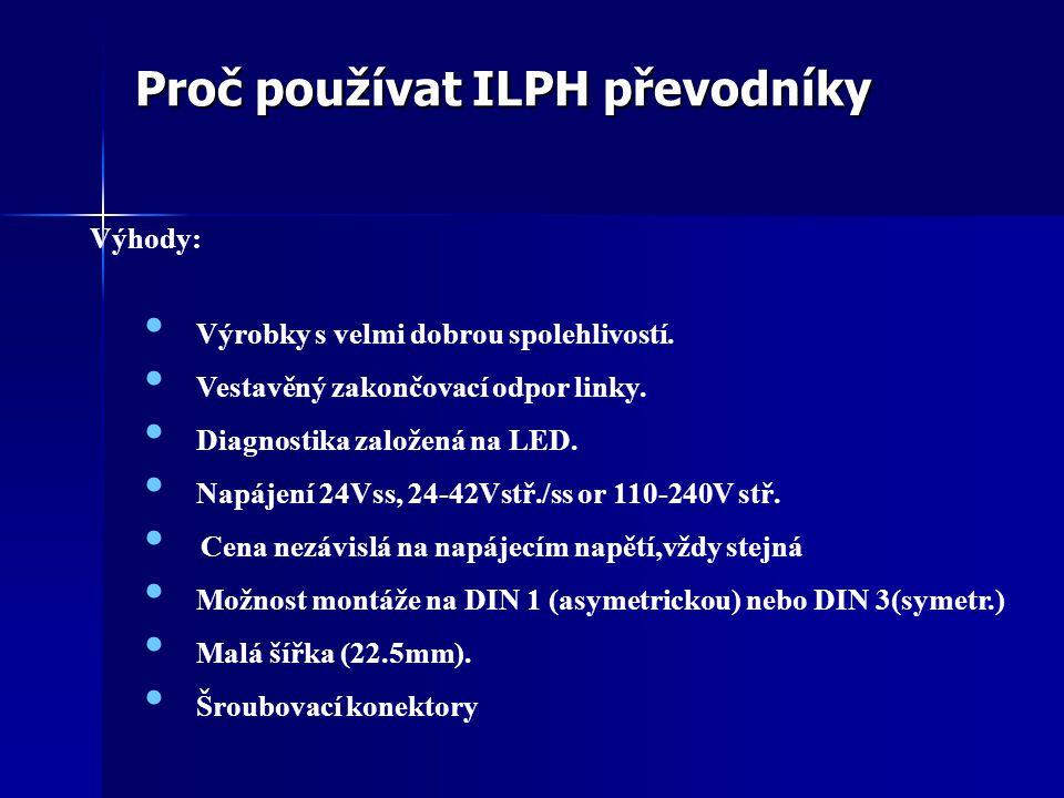 Proč používat ILPH převodníky Výhody: Výrobky s velmi dobrou spolehlivostí. Vestavěný zakončovací odpor linky. Diagnostika založená na LED. Napájení 2