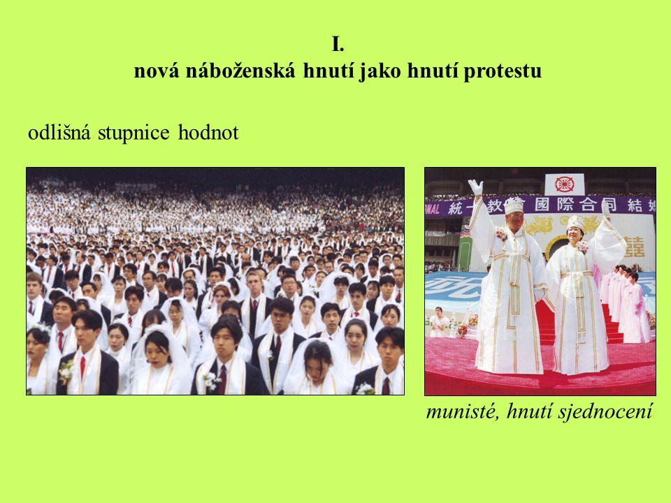 odlišná stupnice hodnot munisté, hnutí sjednocení I. nová náboženská hnutí jako hnutí protestu