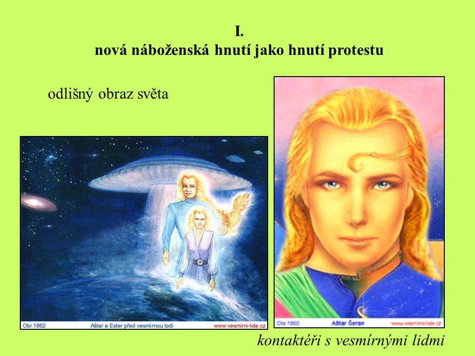odlišný obraz světa I. nová náboženská hnutí jako hnutí protestu kontaktéři s vesmírnými lidmi