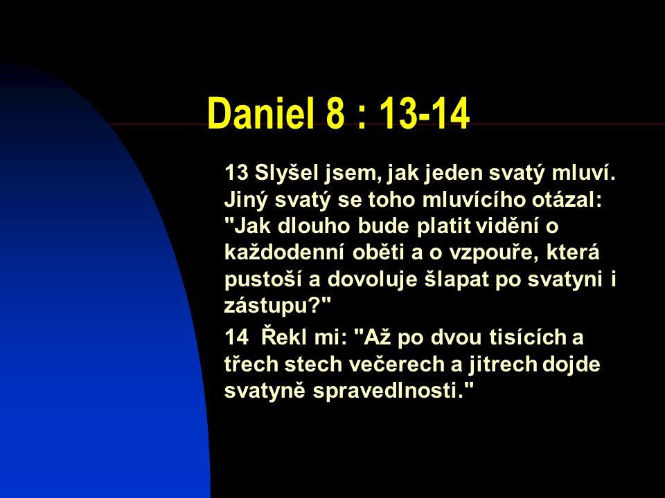 Daniel 8 : 13-14 13 Slyšel jsem, jak jeden svatý mluví. Jiný svatý se toho mluvícího otázal: