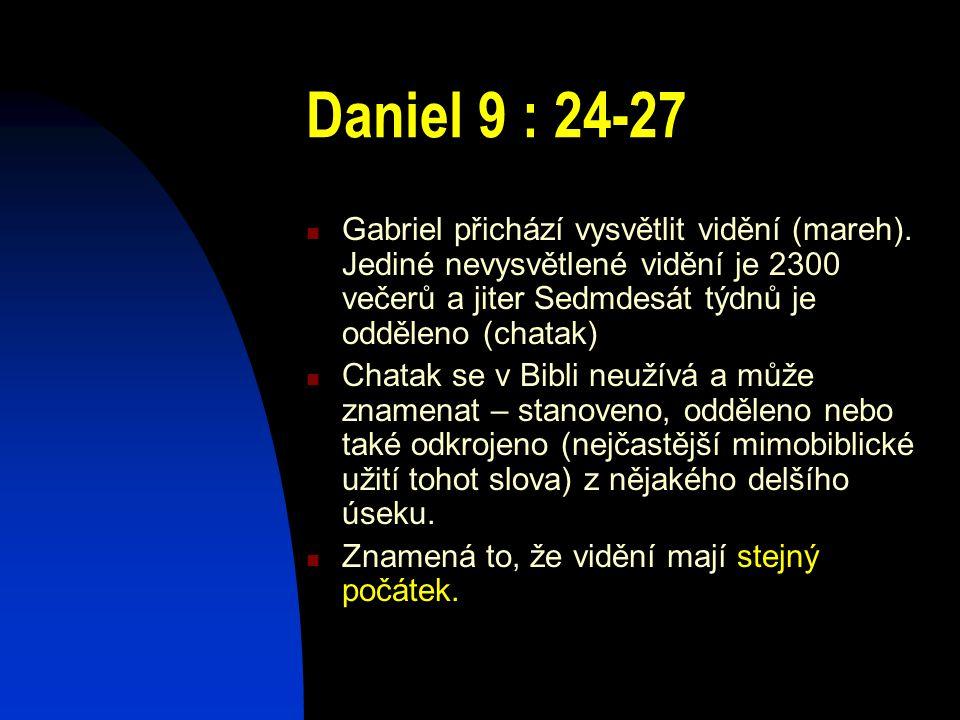 Daniel 9 : 24-27 Gabriel přichází vysvětlit vidění (mareh). Jediné nevysvětlené vidění je 2300 večerů a jiter Sedmdesát týdnů je odděleno (chatak) Cha