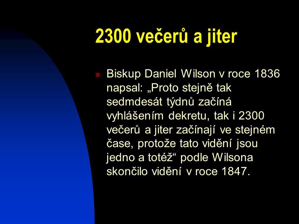 """2300 večerů a jiter Biskup Daniel Wilson v roce 1836 napsal: """"Proto stejně tak sedmdesát týdnů začíná vyhlášením dekretu, tak i 2300 večerů a jiter za"""