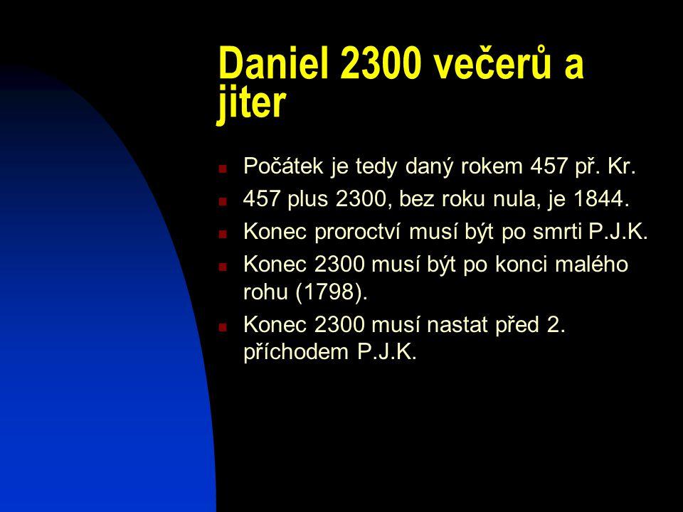 Daniel 2300 večerů a jiter Počátek je tedy daný rokem 457 př. Kr. 457 plus 2300, bez roku nula, je 1844. Konec proroctví musí být po smrti P.J.K. Kone