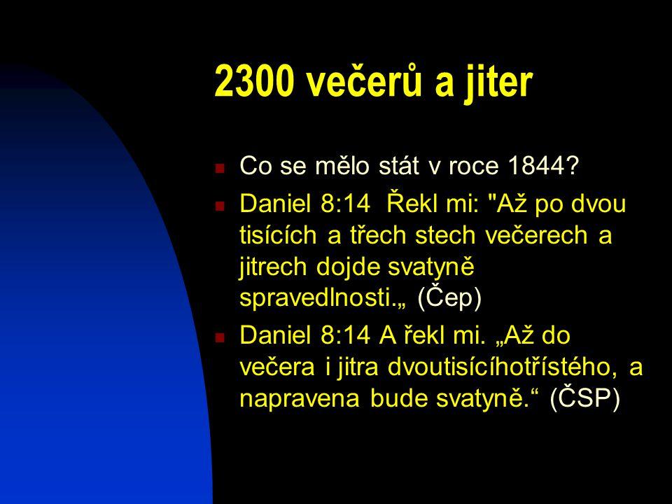 2300 večerů a jiter Co se mělo stát v roce 1844? Daniel 8:14 Řekl mi: