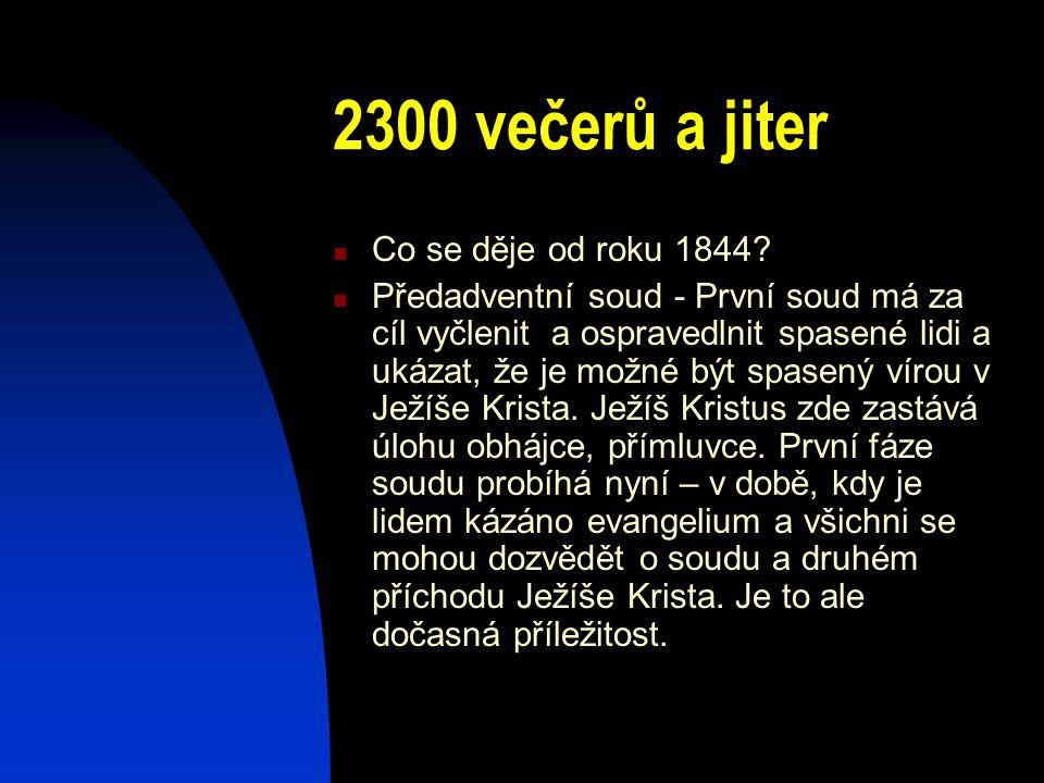 2300 večerů a jiter Co se děje od roku 1844? Předadventní soud - První soud má za cíl vyčlenit a ospravedlnit spasené lidi a ukázat, že je možné být s