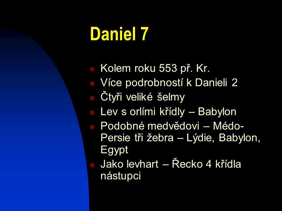 Daniel 7 Kolem roku 553 př. Kr. Více podrobností k Danieli 2 Čtyři veliké šelmy Lev s orlími křídly – Babylon Podobné medvědovi – Médo- Persie tři žeb