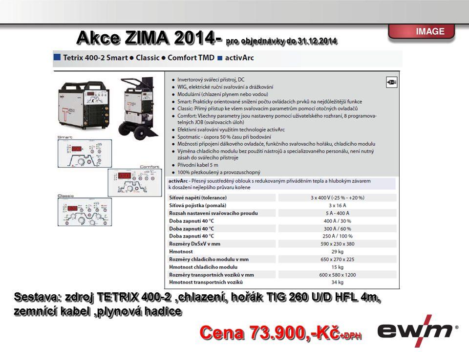 Cena 73.900,-Kč +DPH Sestava: zdroj TETRIX 400-2,chlazení, hořák TIG 260 U/D HFL 4m, zemnící kabel,plynová hadice Akce ZIMA 2014- pro objednávky do 31