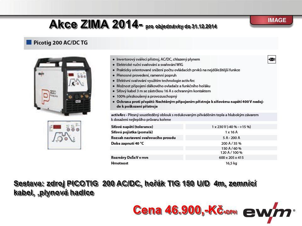 Cena 46.900,-Kč +DPH Sestava: zdroj PICOTIG 200 AC/DC, hořák TIG 150 U/D 4m, zemnící kabel,,plynová hadice Akce ZIMA 2014- pro objednávky do 31.12.201