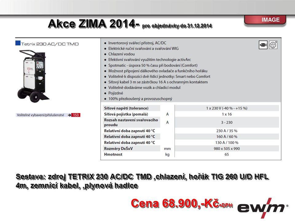 Sestava: zdroj TETRIX 230 AC/DC TMD,chlazení, hořák TIG 260 U/D HFL 4m, zemnící kabel,,plynová hadice Cena 68.900,-Kč +DPH Akce ZIMA 2014- pro objedná