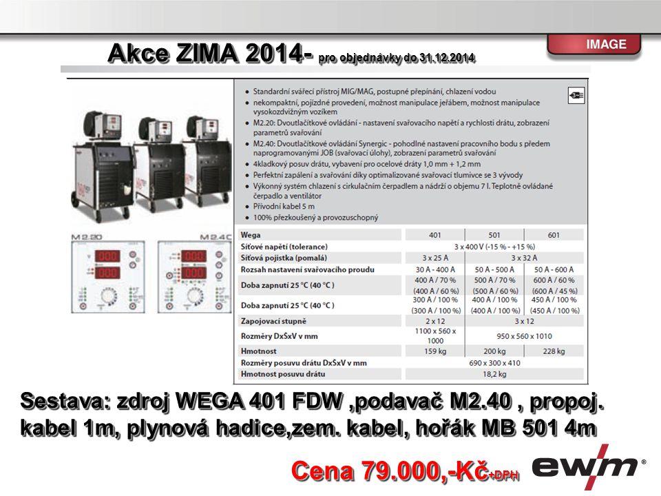 Sestava: zdroj WEGA 401 FDW,podavač M2.40, propoj. kabel 1m, plynová hadice,zem. kabel, hořák MB 501 4m Cena 79.000,-Kč +DPH Akce ZIMA 2014- pro objed