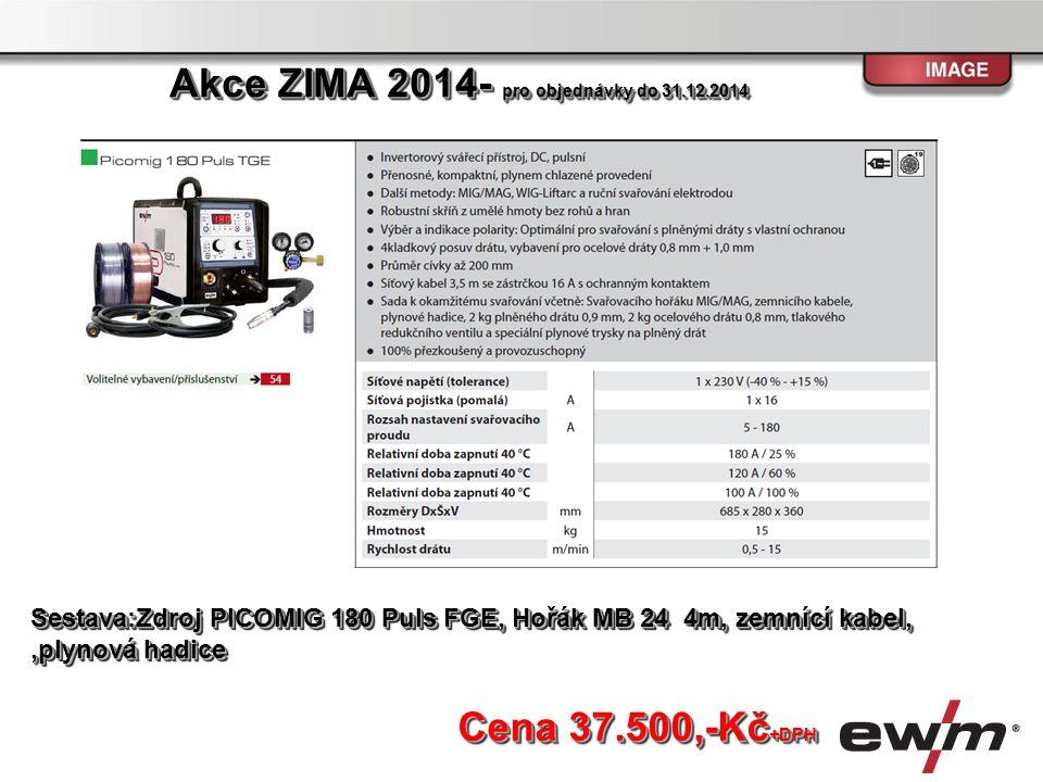 Sestava:Zdroj PICOMIG 180 Puls FGE, Hořák MB 24 4m, zemnící kabel,,plynová hadice Cena 37.500,-Kč +DPH Akce ZIMA 2014- pro objednávky do 31.12.2014