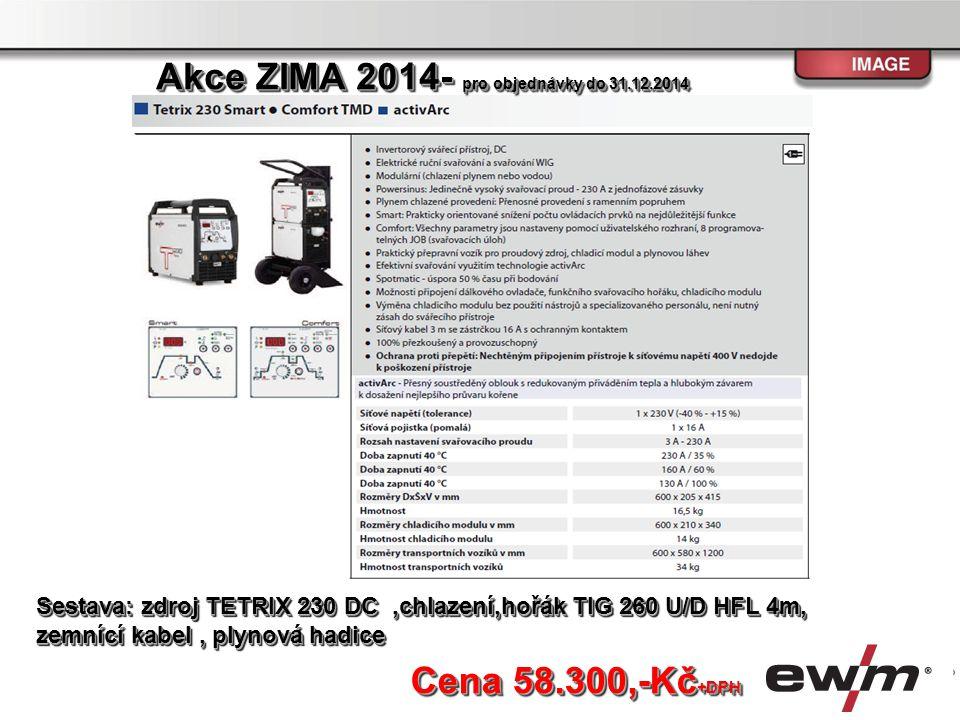 Cena 58.300,-Kč +DPH Sestava: zdroj TETRIX 230 DC,chlazení,hořák TIG 260 U/D HFL 4m, zemnící kabel, plynová hadice Akce ZIMA 2014- pro objednávky do 3